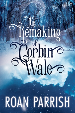 The Remaking of Corbin Wales Roan Parrish