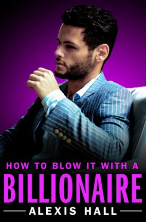 how to blow it with a billionaire alexis hall