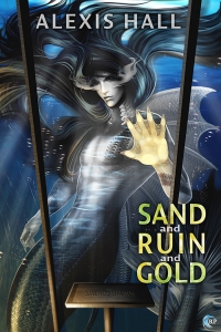 sand and ruin and gold alexis hall